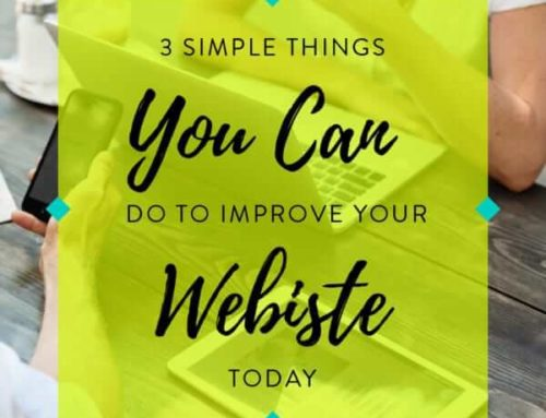 3 simple things you can do to improve your website, today.