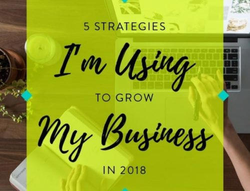 5 Strategies I'm Using to Grow My Business in 2018